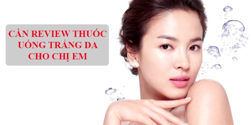 can-review-thuoc-uong-trang-da-cho-chi-em